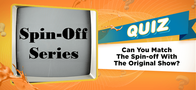 Can You Match The Spin-off With The Original Show?