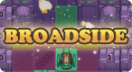 Broadside: Place your cannons in the grid where they collect the most ammo.  Use your cannons to defeat the enemy factory.