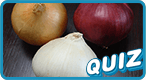 Do You Know Your Onions?: Can you tell a Supasweet from a shallot? Take this eye-watering quiz to find out...